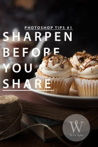 Photoshop Tip For Food Photography: Sharpen Before You Share (VIDEO)