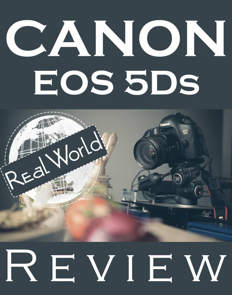 Canon EOS 5Ds Real World Review - WeEatTogether.Com