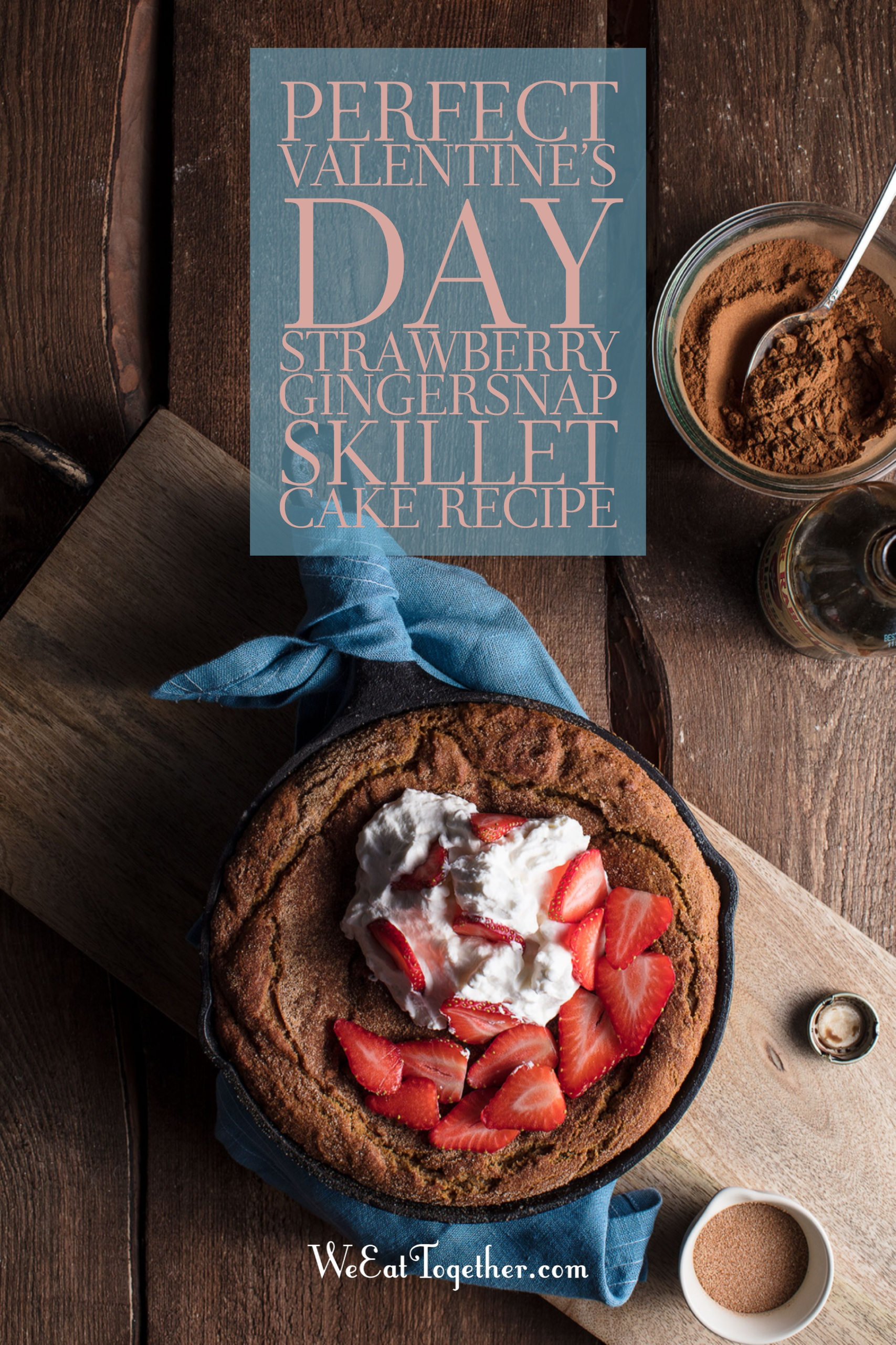 Perfect Valentine's Day Strawberry Gingersnap Skillet Cake Recipe